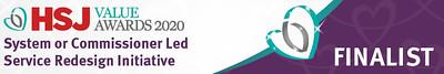 HSJ Value Awards 2020 System or Commissioner Led Service Redesign Initiative