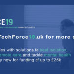 Techforce19: Companies with solutions to beat isolation, deliver remote care and tackle mental health during COVID-19 can apply now for funding up to £25,000