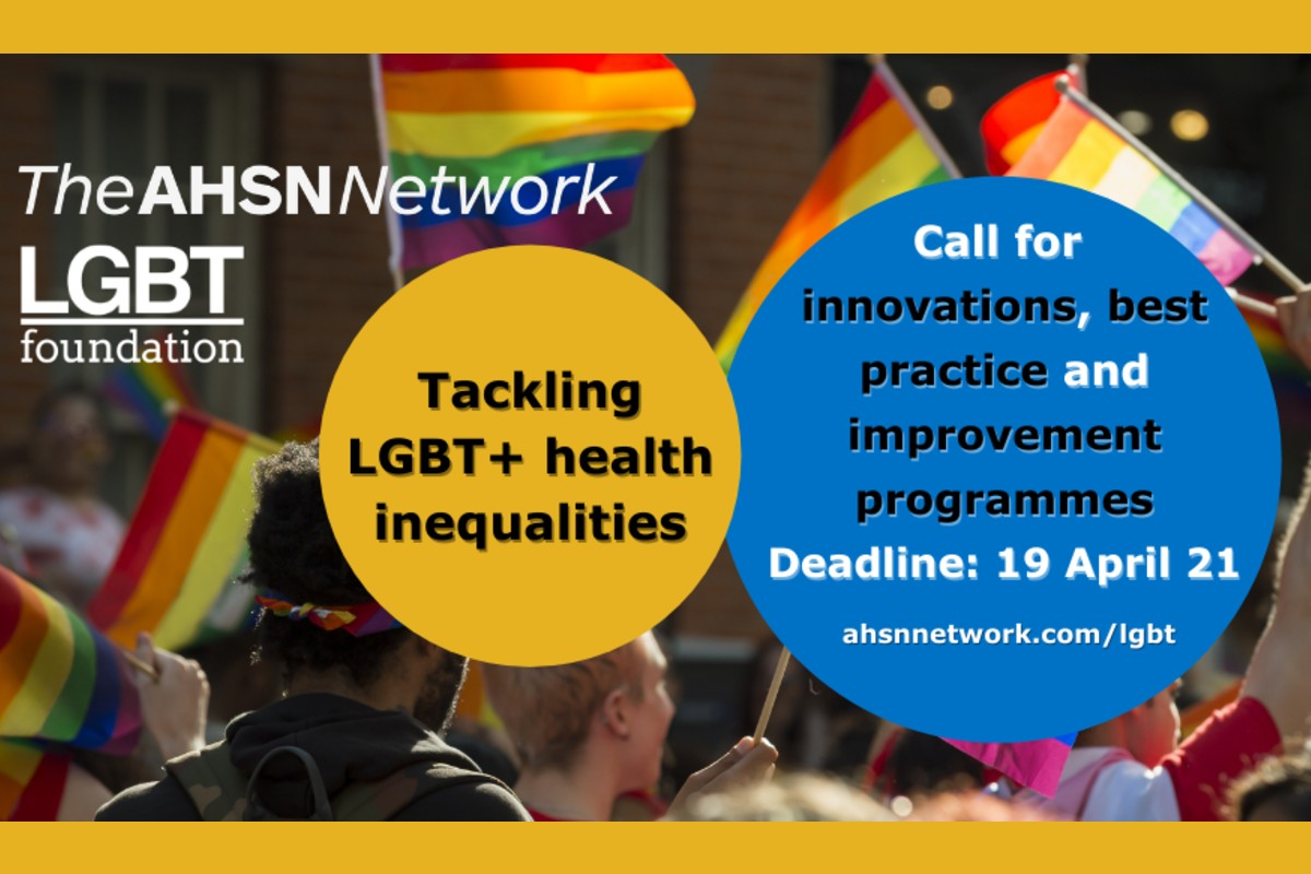 The AHSN Network and LGBT Foundation. Tackling LGBT+ health inequalities. Ca;ll for innovaations, best practice and improvement programmes. Deadline 19 April 21