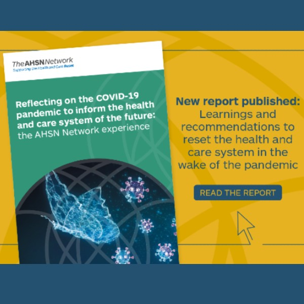Front cover of AHSN Network Reset Campaign Report: Reflecting on the COVID-19 pandemic to inform the health and care system of the future