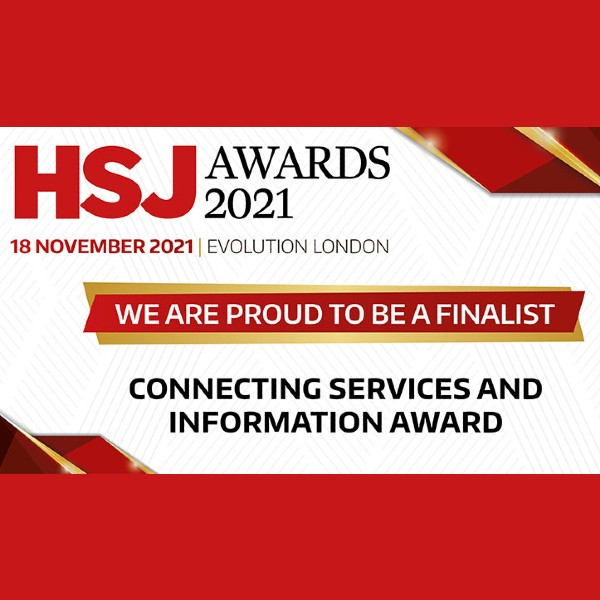 HSJ Awards 2021 We are proud to be a finalist. Connecting Services and Information Award